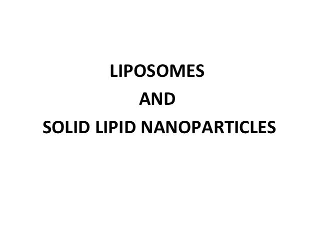 LIPOSOMES            ANDSOLID LIPID NANOPARTICLES