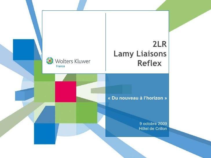2LR Lamy Liaisons Reflex  «Du nouveau à l'horizon» 9 octobre 2009 Hôtel de Crillon