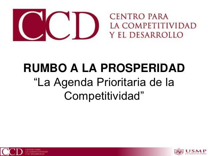 """RUMBO A LA PROSPERIDAD """"La Agenda Prioritaria de la      Competitividad"""""""