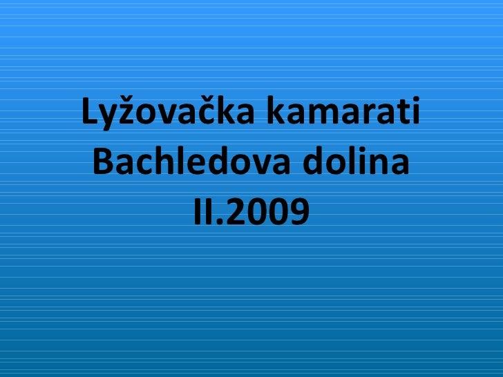 Lyžovačka kamarati Bachledova dolina II.2009