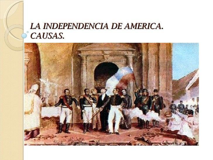 LA INDEPENDENCIA DE AMERICA.CAUSAS.