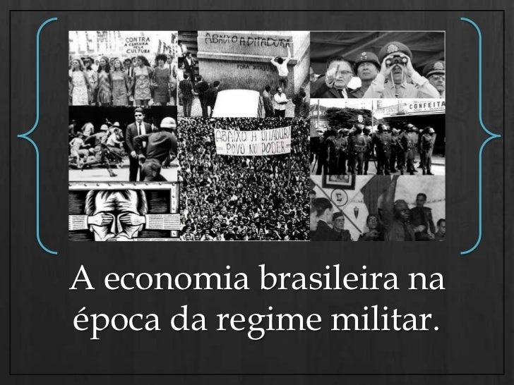 A economia brasileira na época da regime militar.<br />