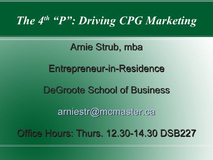 """The 4 th  """"P"""": Driving CPG Marketing Arnie Strub, mba Entrepreneur-in-Residence DeGroote School of Business [email_address..."""