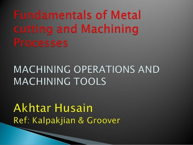 1. 2. 3. 4. 5. 6.  Turning and Related Operations Drilling and Related Operations Milling Machining Centers and Turning Ce...