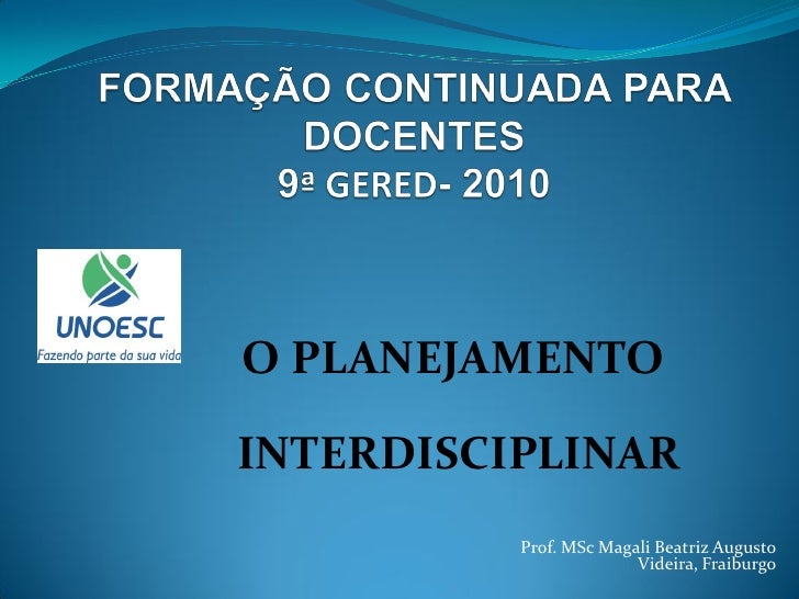 O PLANEJAMENTO  INTERDISCIPLINAR           Prof. MSc Magali Beatriz Augusto                         Videira, Fraiburgo