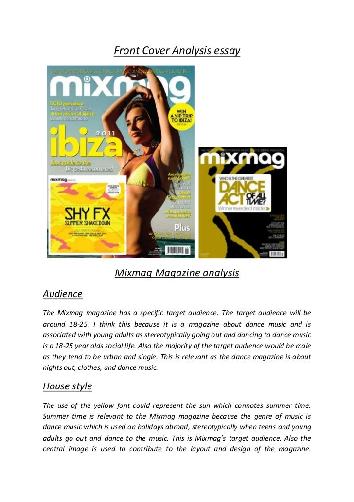 Front Cover Analysis essay                       Mixmag Magazine analysisAudienceThe Mixmag magazine has a specific target...