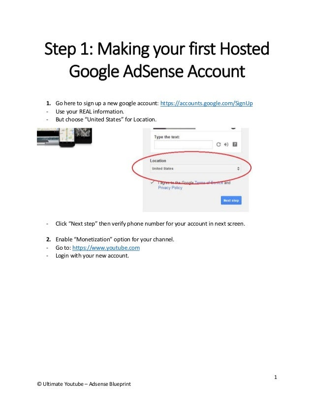 1  © Ultimate Youtube – Adsense Blueprint  Step 1: Making your first Hosted Google AdSense Account  1. Go here to sign up ...