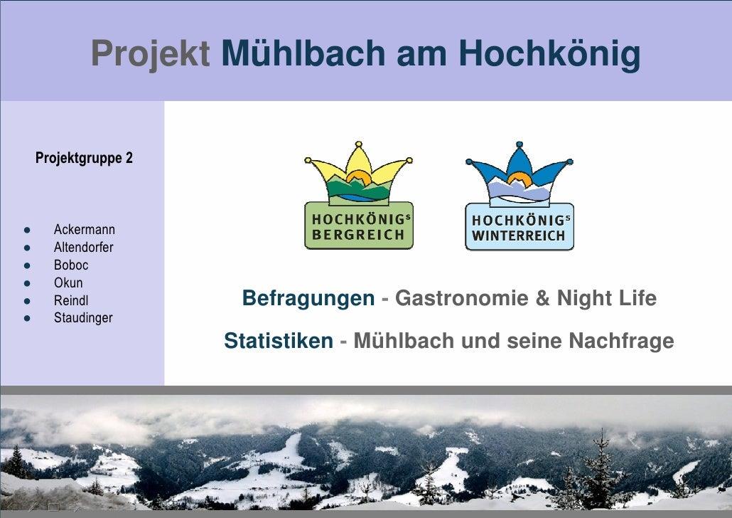 Projekt Mühlbach am Hochkönig      Projektgruppe 2    ●     Ackermann ●     Altendorfer ●     Boboc ●     Okun ●     Reind...