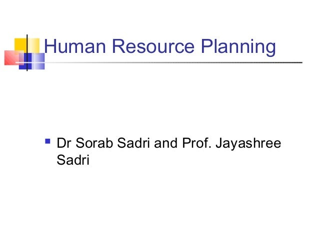 Human Resource Planning Dr Sorab Sadri and Prof. JayashreeSadri