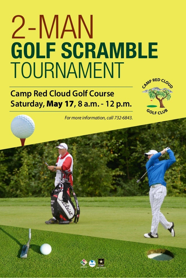 Camp Red Cloud Golf Course Saturday, May 17, 8 a.m. - 12 p.m. 2-MAN GOLF SCRAMBLE TOURNAMENT For more information, call 73...