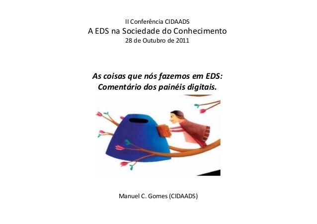AscoisasquenósfazemosemEDS: Comentáriodospainéisdigitais. ManuelC.Gomes(CIDAADS) IIConferênciaCIDAADS AED...