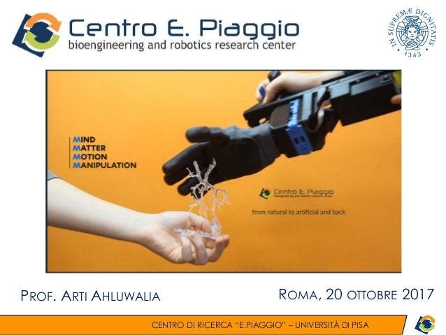 """CENTRO DI RICERCA """"E.PIAGGIO"""" – UNIVERSITÀ DI PISA TITOLO PROF. ARTI AHLUWALIA ROMA, 20 OTTOBRE 2017"""
