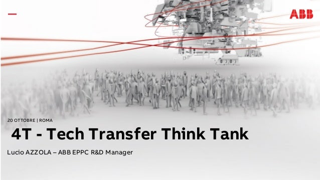 20 OTTOBRE | ROMA 4T - Tech Transfer Think Tank Lucio AZZOLA – ABB EPPC R&D Manager