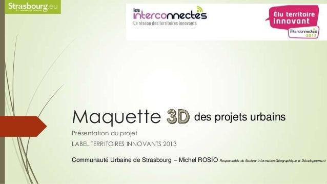 Maquette Présentation du projet LABEL TERRITOIRES INNOVANTS 2013 des projets urbains Communauté Urbaine de Strasbourg – Mi...