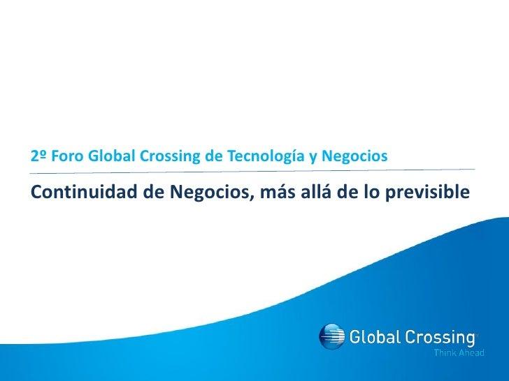 2º Foro Global Crossing de Tecnología y Negocios  Continuidad de Negocios, más allá de lo previsible