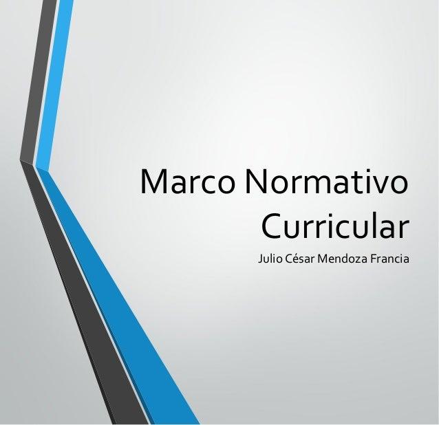 Marco Normativo Curricular Julio César Mendoza Francia