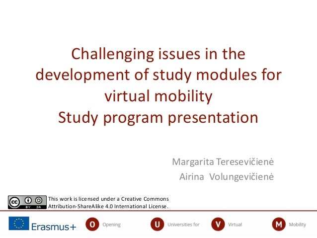 Challenging issues in the development of study modules for virtual mobility Study program presentation Margarita Teresevič...