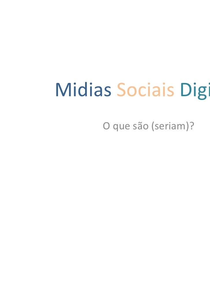 Midias Sociais Digitais     O que são (seriam)?