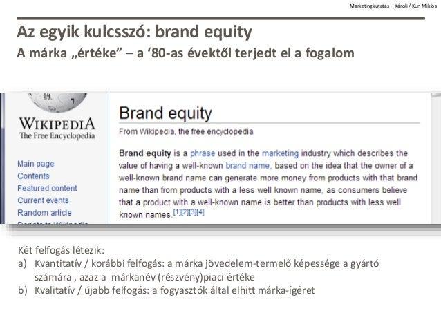 """Az egyik kulcsszó: brand equity A márka """"értéke"""" – a '80-as évektől terjedt el a fogalom Marketingkutatás – Károli / Kun M..."""