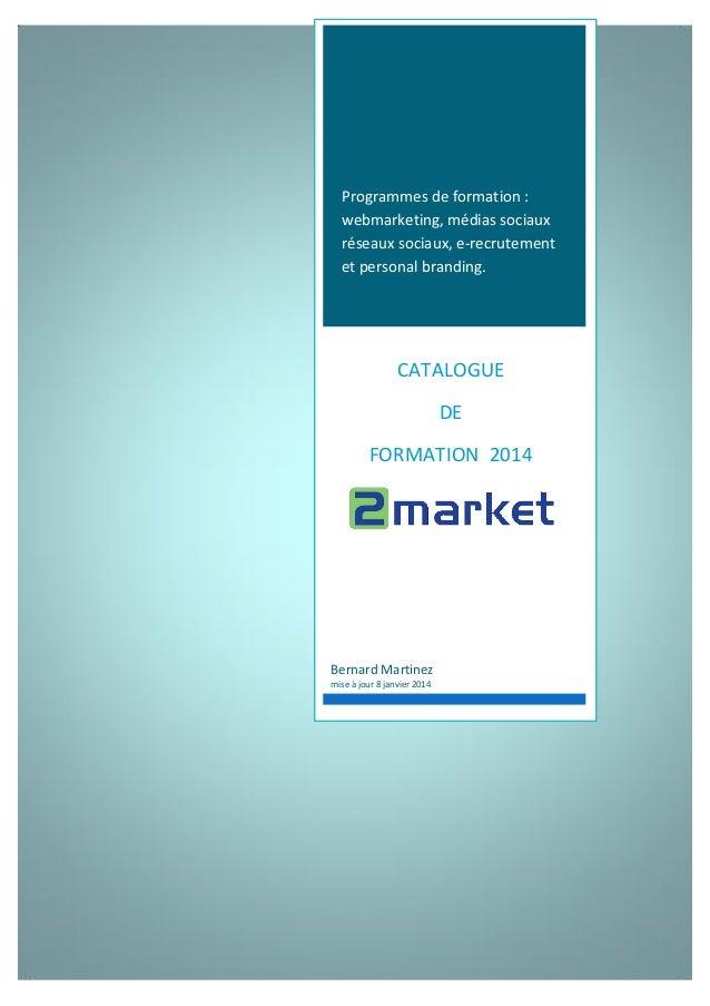 Programmes de formation : webmarketing, médias sociaux réseaux sociaux, e-recrutement et personal branding.  CATALOGUE  DE...
