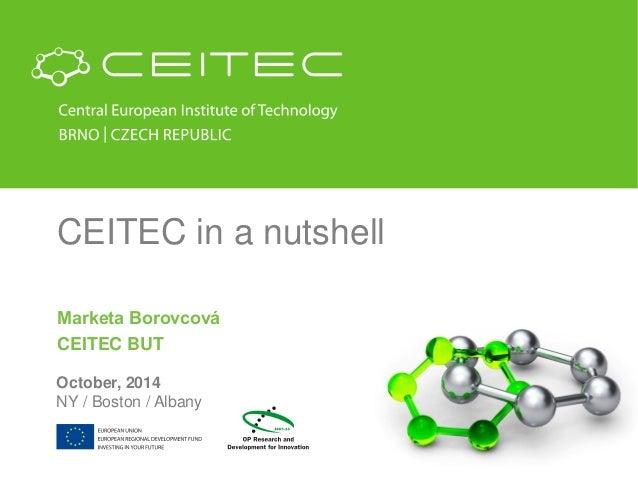 CEITEC in a nutshell  Marketa Borovcová  CEITEC BUT  October, 2014  NY / Boston / Albany
