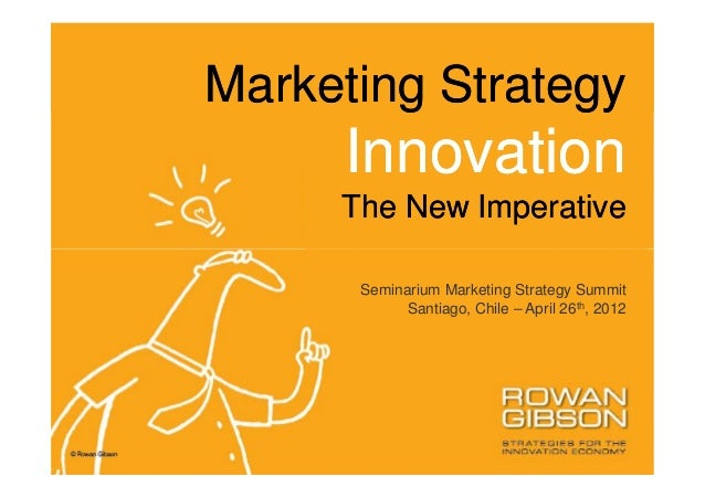 Marketing Strategy     Innovation     The New Imperative      Seminarium Marketing Strategy Summit            Santiago, Ch...