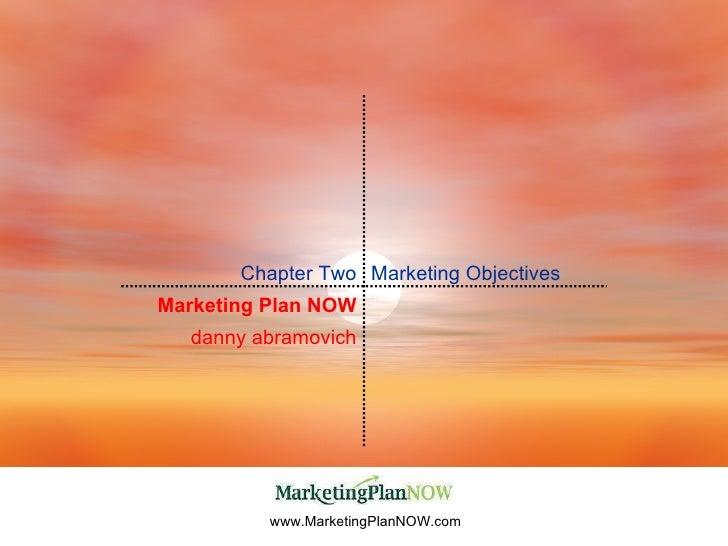 www.MarketingPlanNOW.com Marketing Plan NOW danny abramovich Marketing Objectives Chapter Two