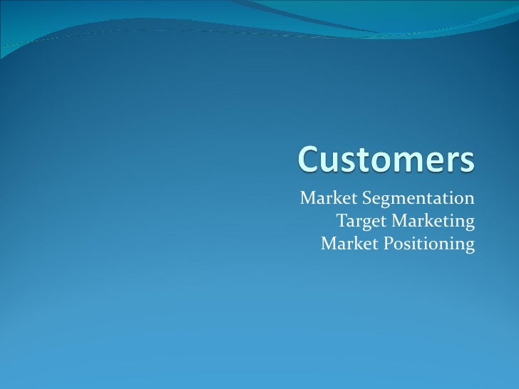 Market Segmentation   Target Marketing Market Positioning