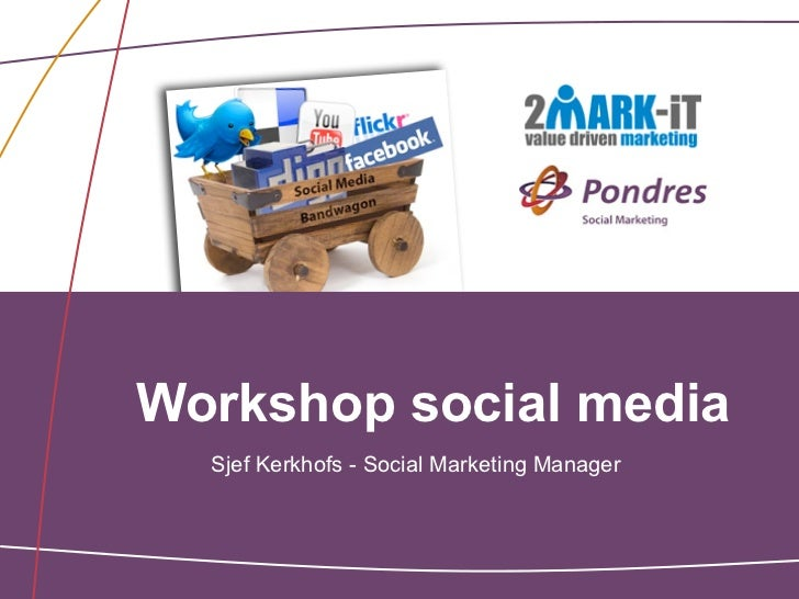 Workshop social media  Sjef Kerkhofs - Social Marketing Manager