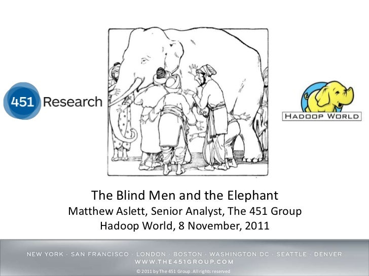 The Blind Men and the ElephantMatthew Aslett, Senior Analyst, The 451 Group     Hadoop World, 8 November, 2011            ...