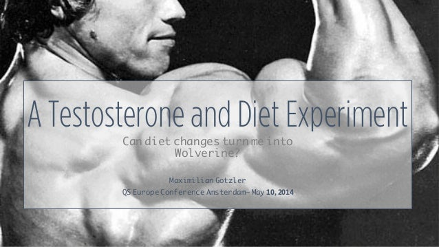 A Testosterone and Diet Experiment Can diet changes turn me into Wolverine? Maximilian Gotzler QS Europe Conference Amster...