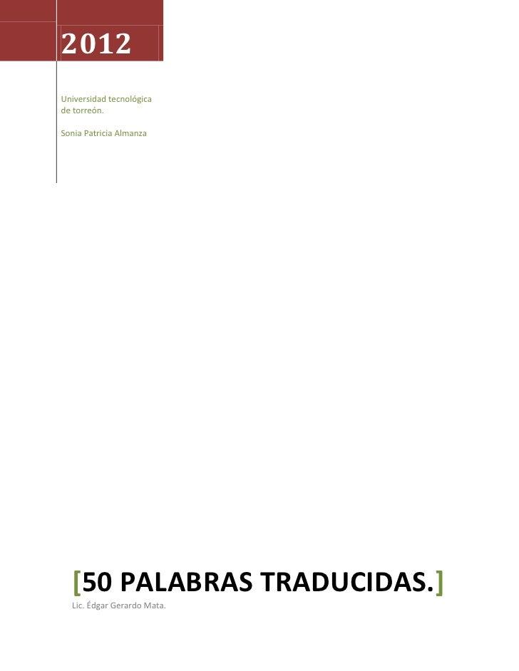 2012Universidad tecnológicade torreón.Sonia Patricia Almanza  [50 PALABRAS TRADUCIDAS.]  Lic. Édgar Gerardo Mata.