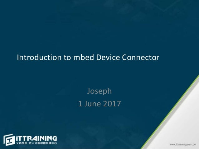 Introduction to mbed Device Connector Joseph 1 June 2017