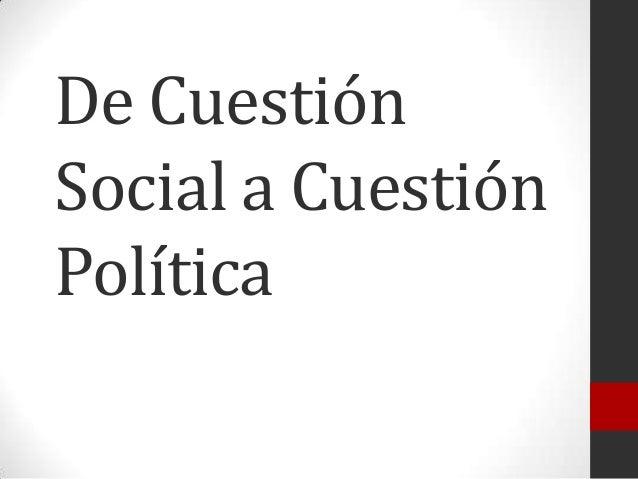 De Cuestión Social a Cuestión Política