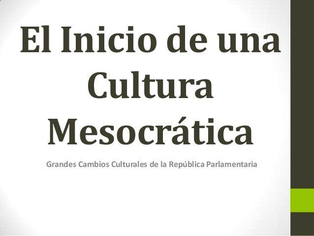 El Inicio de una Cultura Mesocrática Grandes Cambios Culturales de la República Parlamentaria
