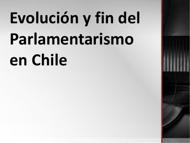 Evolución y fin del Parlamentarismo en Chile