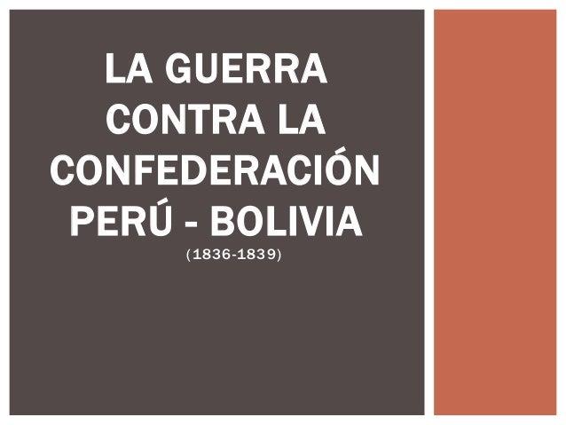 (1836-1839) LA GUERRA CONTRA LA CONFEDERACIÓN PERÚ - BOLIVIA
