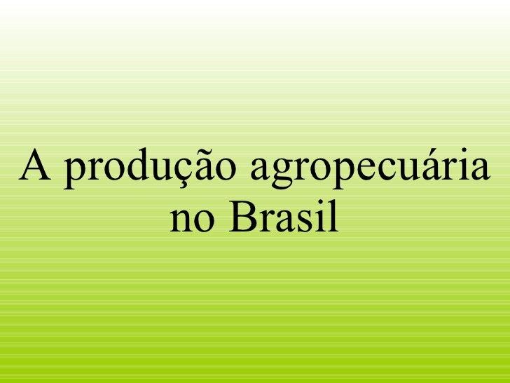 A produção agropecuária no Brasil