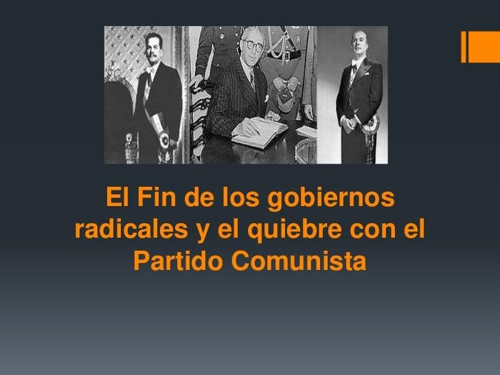 El Fin de los gobiernosradicales y el quiebre con el     Partido Comunista