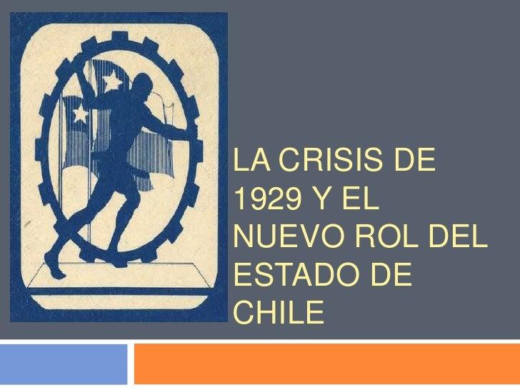 LA CRISIS DE1929 Y ELNUEVO ROL DELESTADO DECHILE