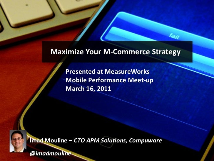 Maximize Your M-Commerce Strategy           Presented at MeasureWorks           Mobile Performance Meet-up           March...