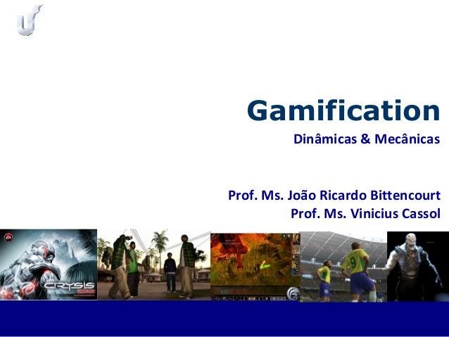Prof. Ms. João Ricardo Bittencourt Prof. Ms. Vinicius Cassol Gamification Dinâmicas & Mecânicas