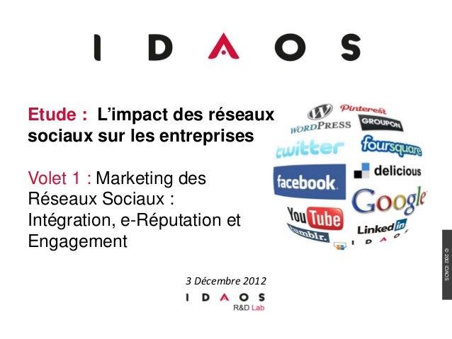 Etude : L'impact des réseauxsociaux sur les entreprisesVolet 1 : Marketing desRéseaux Sociaux :Intégration, e-Réputation e...