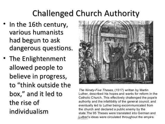 the 95 theses challenged the authority of Challenged the religious authority of the church the pope was conducting an from history 3300 at alabama challenged the religious authority of the church enraged luther with his blatant selling of indulgences for promises of salvation that he wrote and openly displayed the 95 theses.