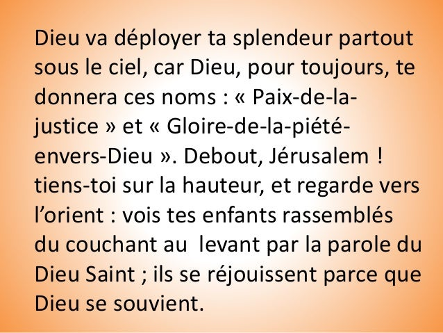 ainsi la terre sera aplanie, afin qu'Israël chemine en sécurité dans la gloire de Dieu. Sur l'ordre de Dieu, les forêts et...