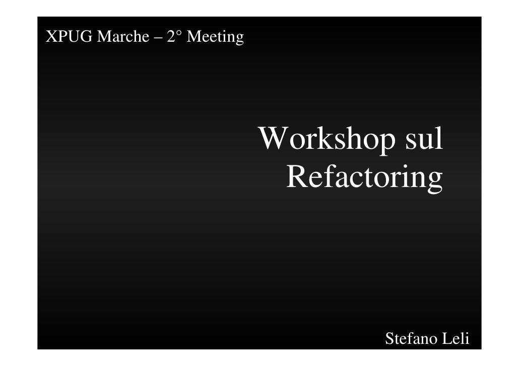 XPUG Marche – 2° Meeting                                Workshop sul                             Refactoring              ...