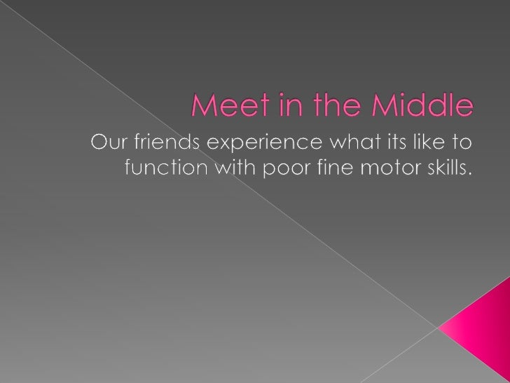 Meet in the Middle<br />Our friends experience what its like to function with poor fine motor skills.<br />