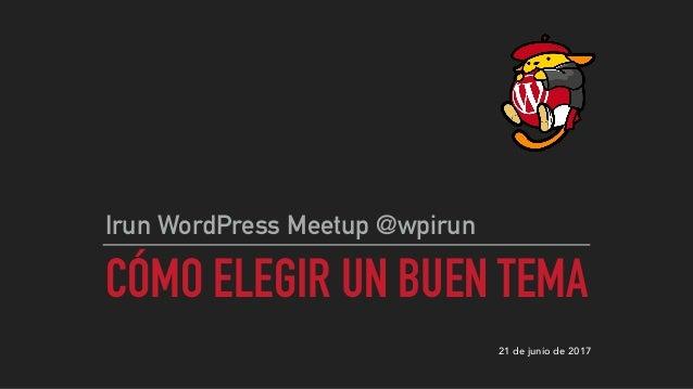 CÓMO ELEGIR UN BUEN TEMA Irun WordPress Meetup @wpirun 21 de junio de 2017