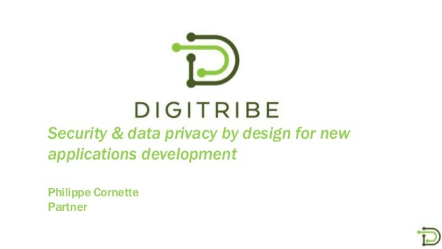 Security & data privacy by design for new applications development Philippe Cornette Partner