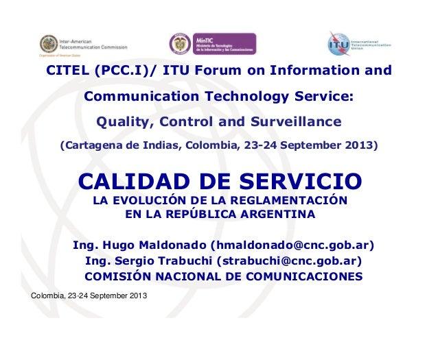 Colombia, 23-24 September 2013 CALIDAD DE SERVICIO LA EVOLUCIÓN DE LA REGLAMENTACIÓN EN LA REPÚBLICA ARGENTINA Ing. Hugo M...